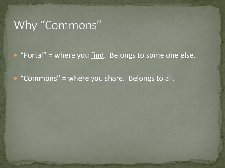 "Why ""Commons"""