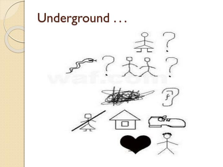 Underground . . .