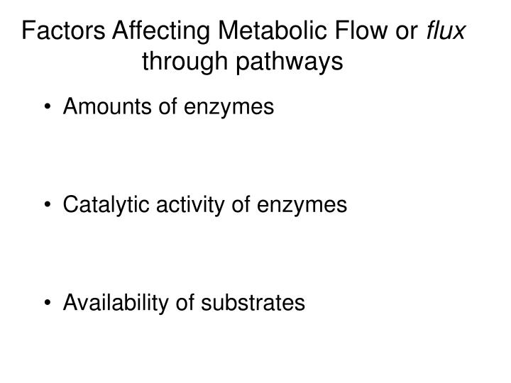 Factors Affecting Metabolic Flow or