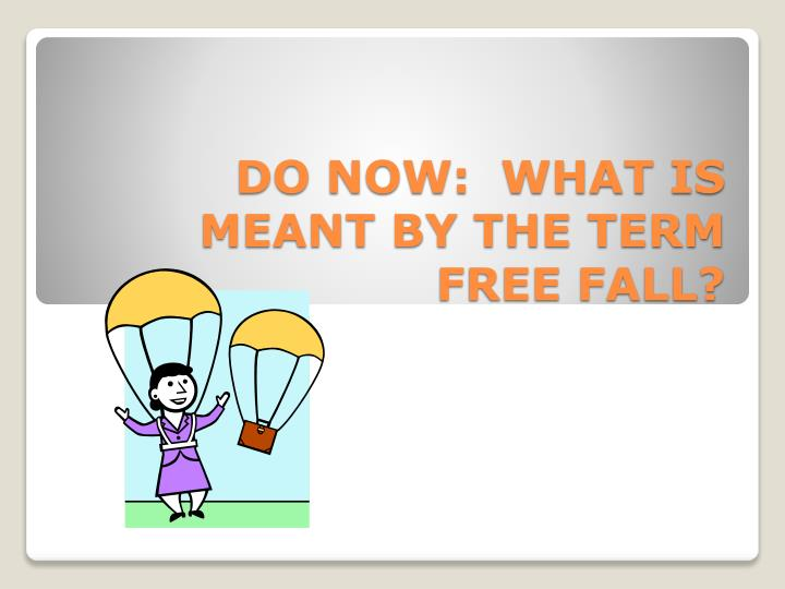 Do now what is meant by the term free fall