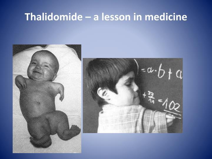 Thalidomide – a lesson in medicine