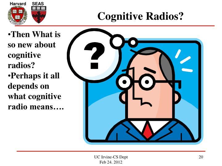 Cognitive Radios?