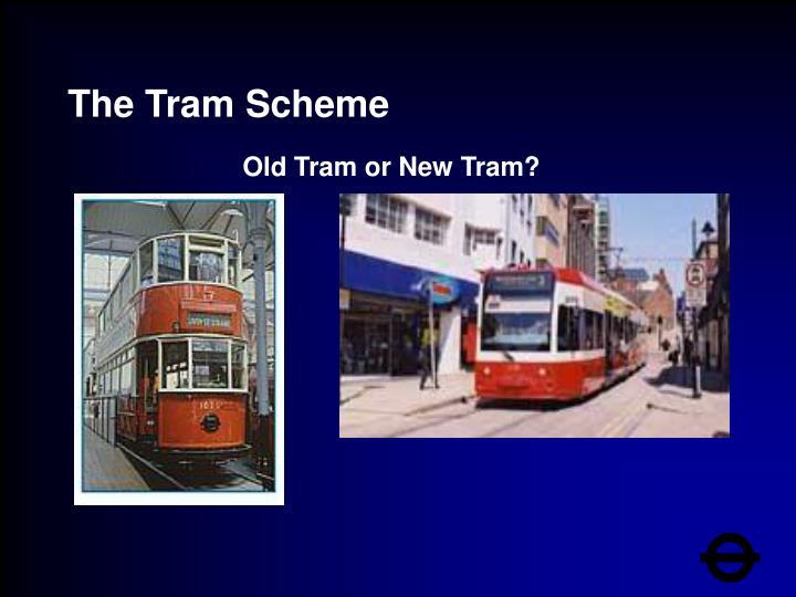 The Tram Scheme