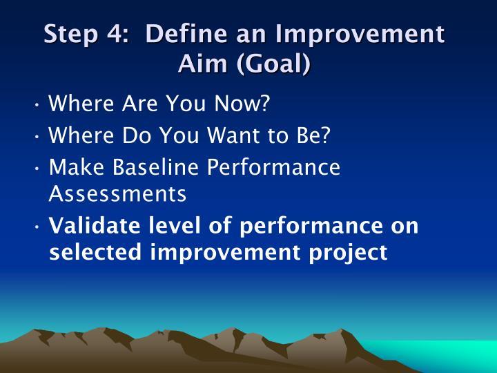 Step 4:  Define an Improvement Aim (Goal)
