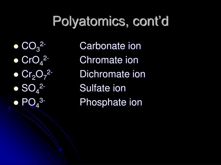 Polyatomics, cont'd