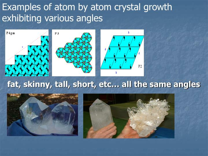 Examples of atom by atom crystal growth