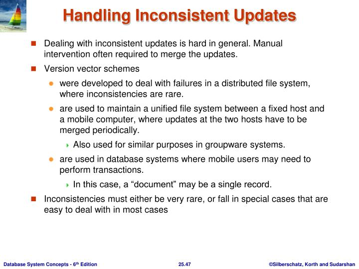 Dealing with inconsistent updates is hard in general. Manual intervention often required to merge the updates.