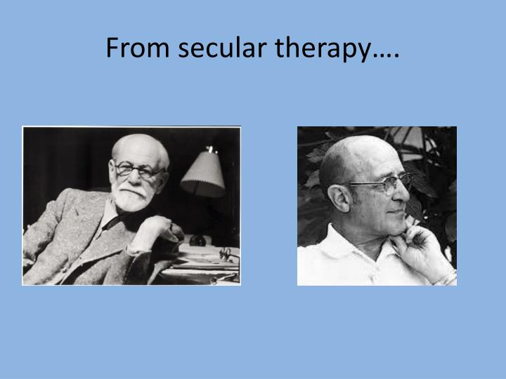From secular therapy….