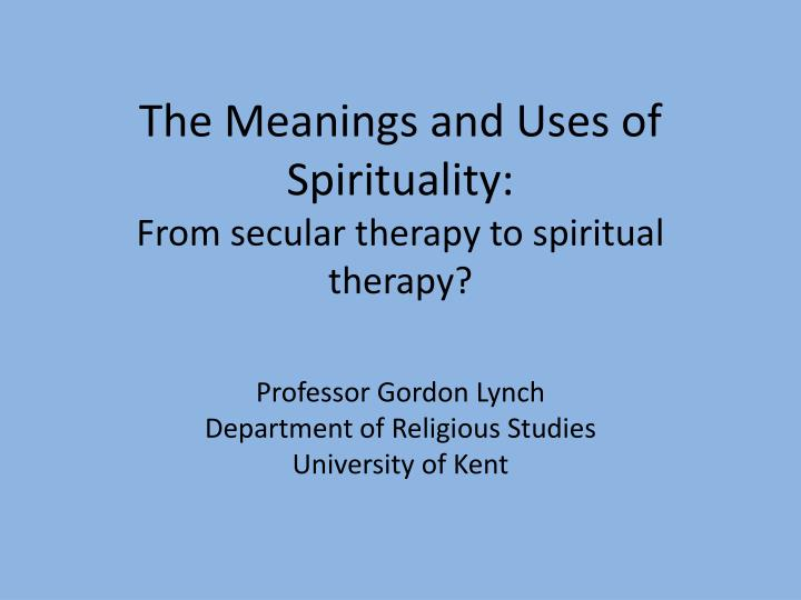 the meanings and uses of spirituality from secular therapy to spiritual therapy