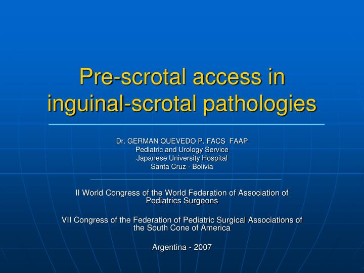 Pre scrotal access in inguinal scrotal pathologies