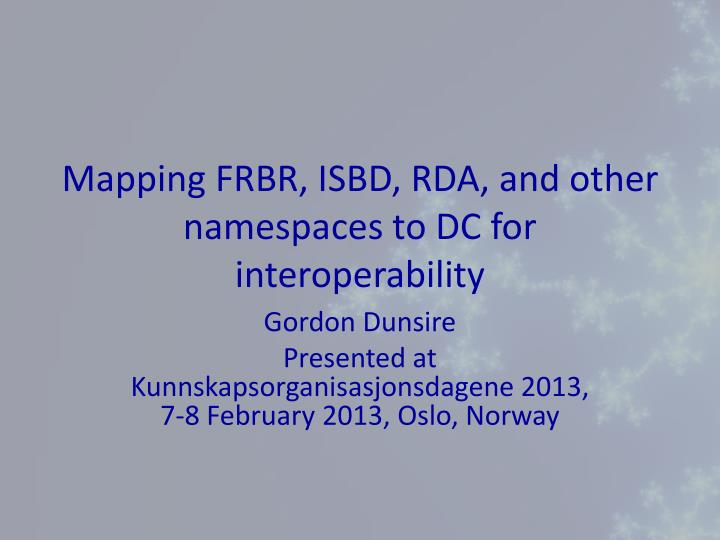 Mapping frbr isbd rda and other namespaces to dc for interoperability