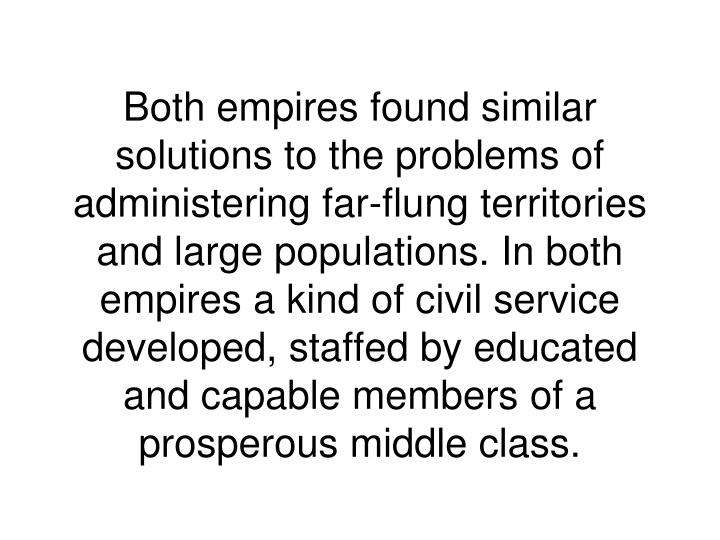 Both empires found similar solutions to the problems of administering far-flung territories and large populations. In both empires a kind