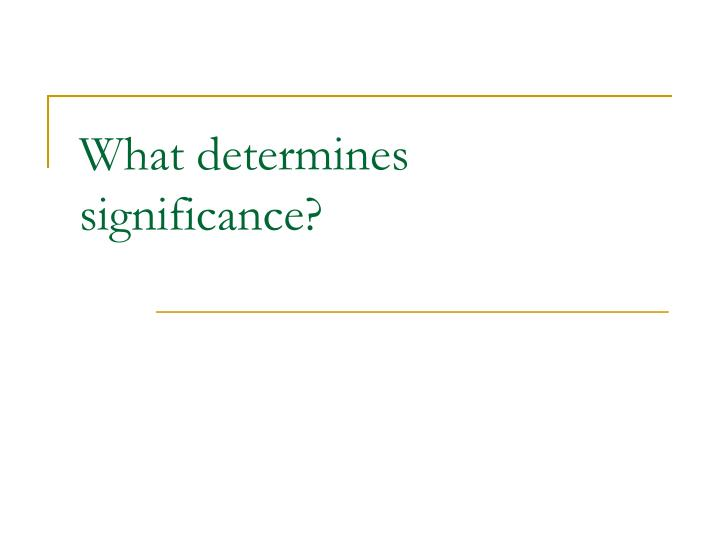 What determines significance