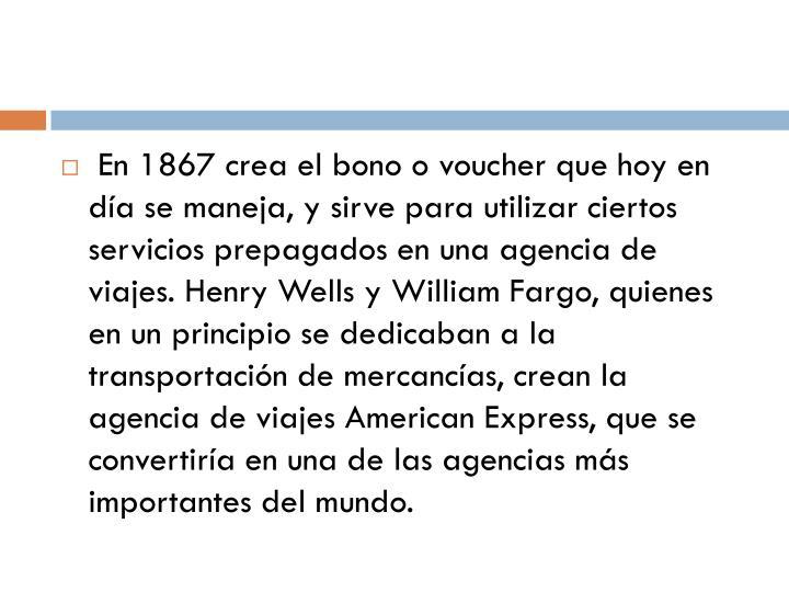 En 1867 crea el bono o