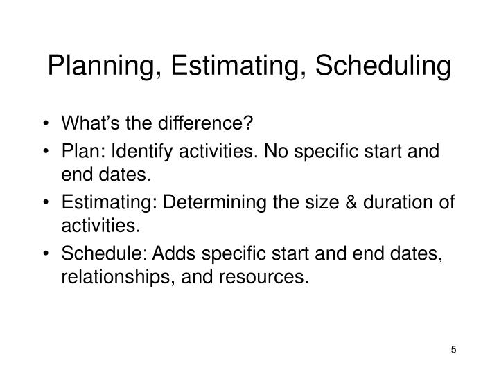 Planning, Estimating, Scheduling