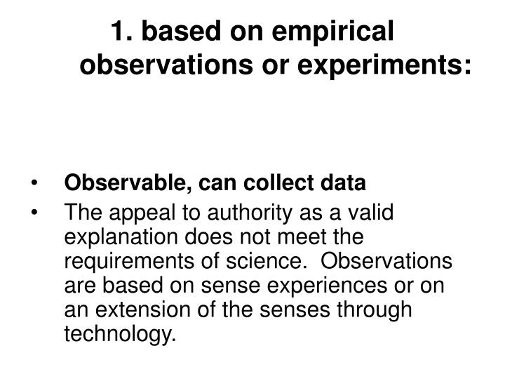 1. based on empirical observations or experiments:
