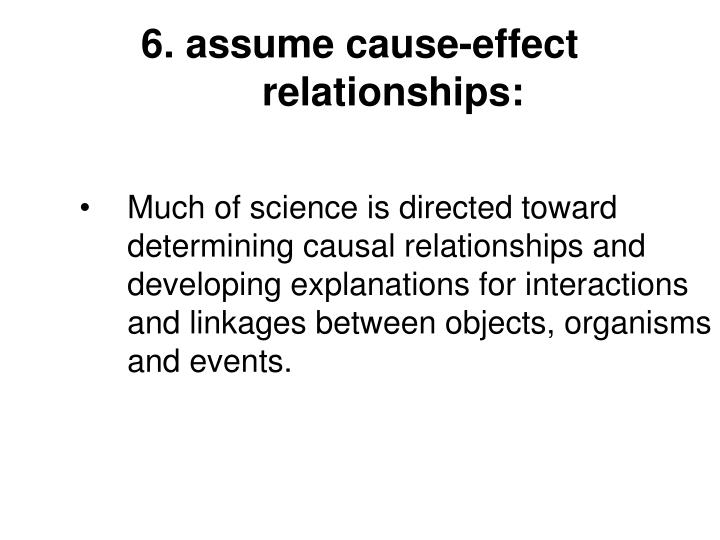 6. assume cause-effect relationships: