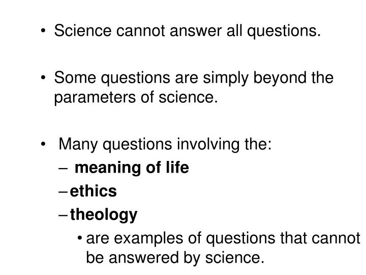 Science cannot answer all questions.