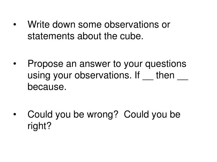 Write down some observations or statements about the cube.
