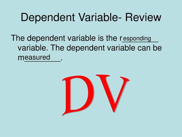 Dependent Variable- Review