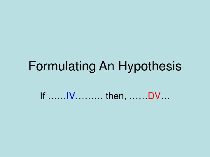 Formulate A Hypothesis