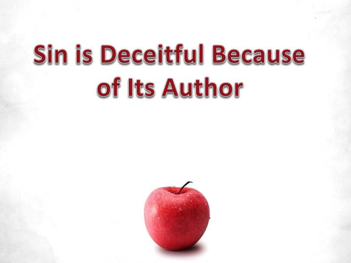 Sin is deceitful because of its author
