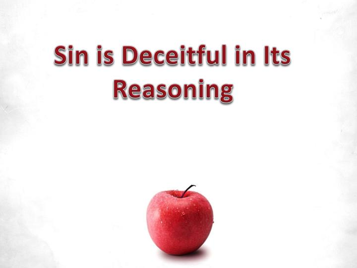 Sin is Deceitful in Its Reasoning