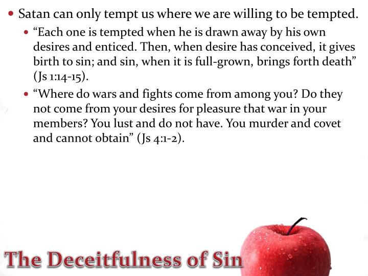 Satan can only tempt us where we are willing to be tempted.