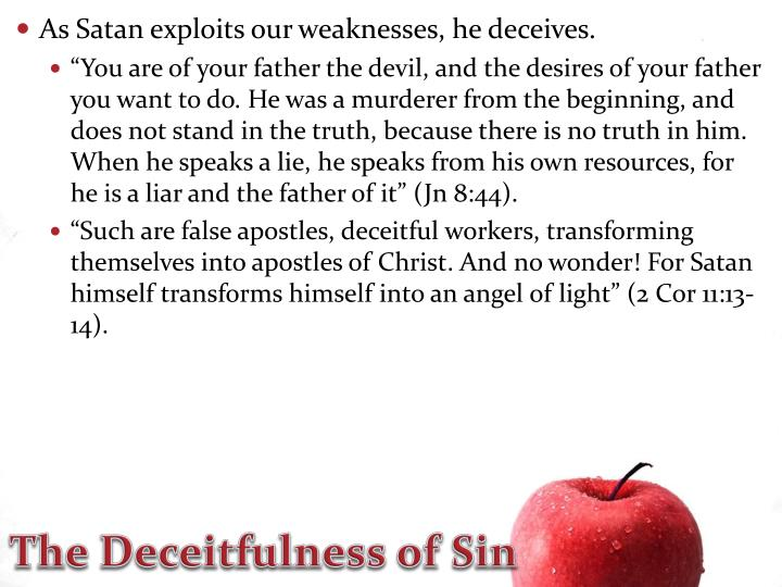 As Satan exploits our weaknesses, he deceives.