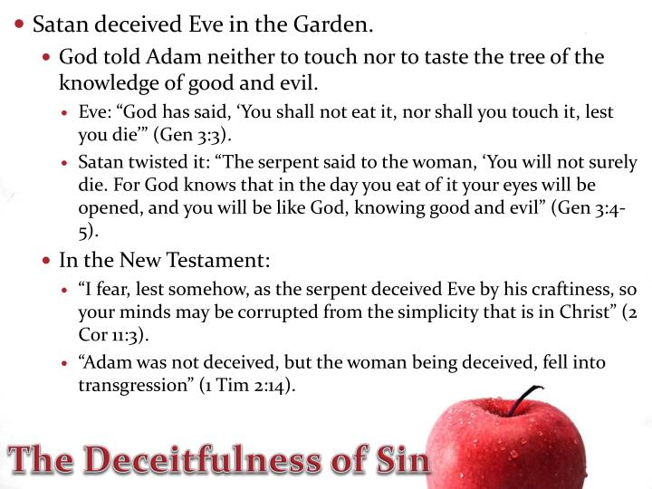 Satan deceived Eve in the Garden.