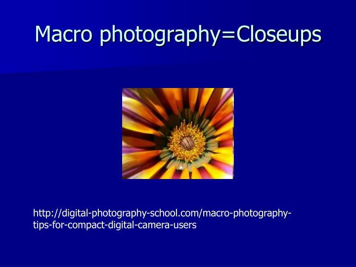 Macro photography=Closeups