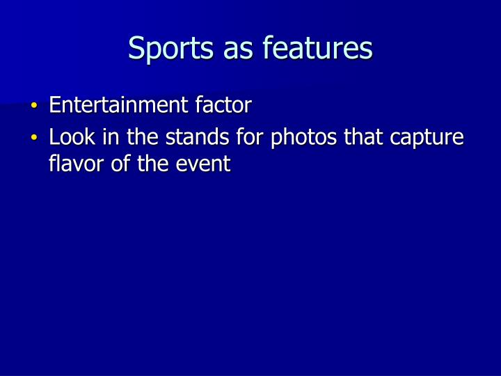 Sports as features