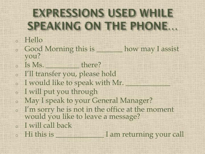 EXPRESSIONS USED WHILE SPEAKING ON THE PHONE…
