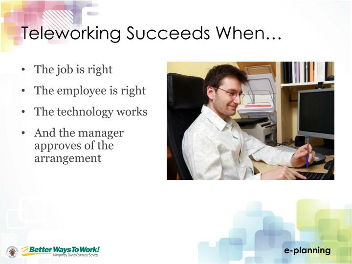 Teleworking Succeeds When…