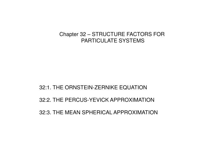 Chapter 32 – STRUCTURE FACTORS FOR