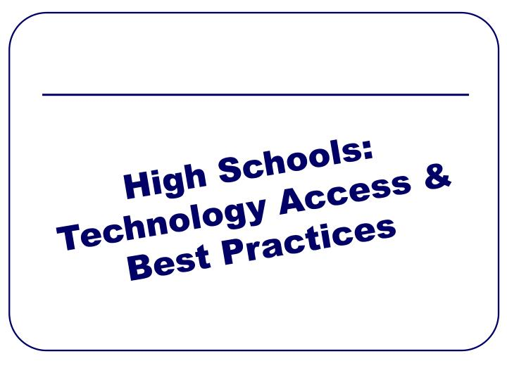 High Schools: Technology Access & Best Practices