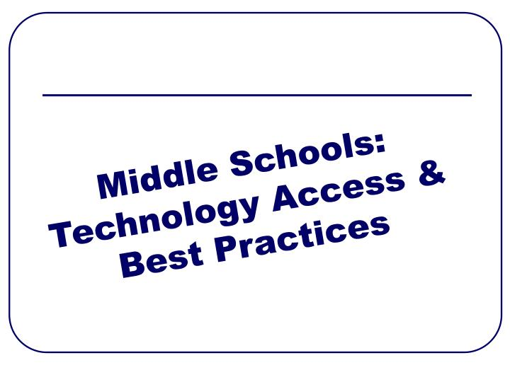 Middle Schools: Technology Access & Best Practices