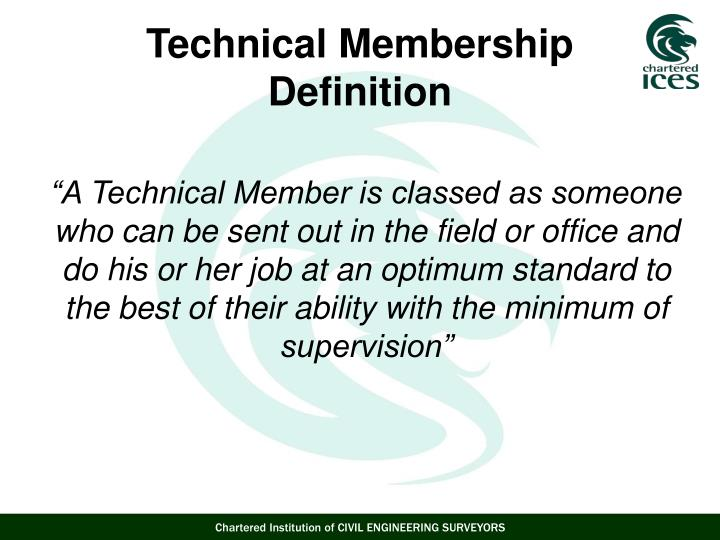 """A Technical Member is classed as someone who can be sent out in the field or office and do his or her job at an optimum standard to the best of their ability with the minimum of supervision"""