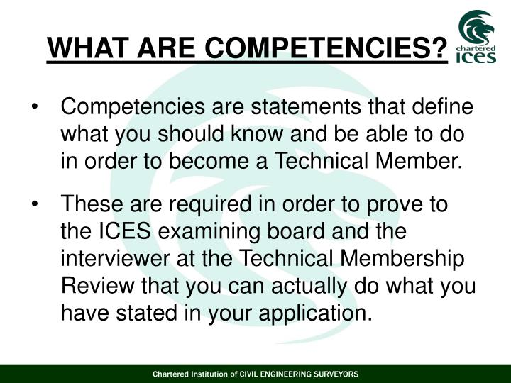 Competencies are statements that define what you should know and be able to do in order to become a Technical Member.