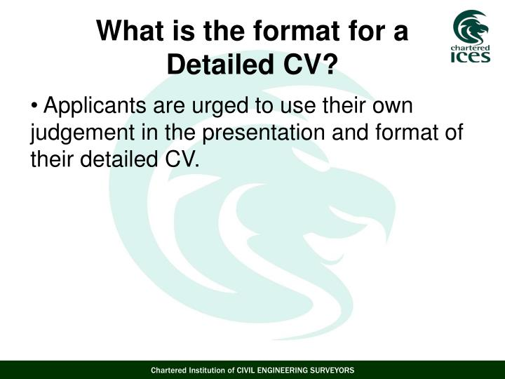 Applicants are urged to use their own judgement in the presentation and format of their detailed CV.