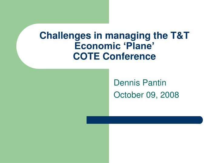 Challenges in managing the t t economic plane cote conference