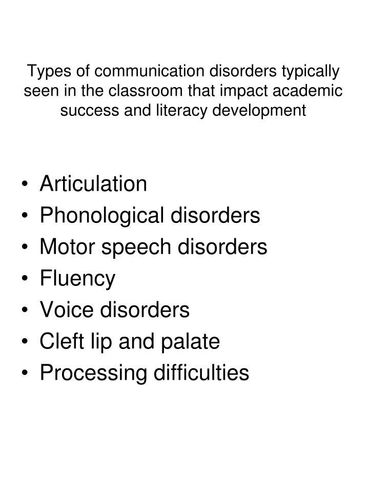 Types of communication disorders typically seen in the classroom that impact academic success and li...