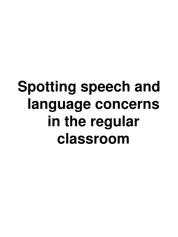 Spotting speech and language concerns in the regular classroom