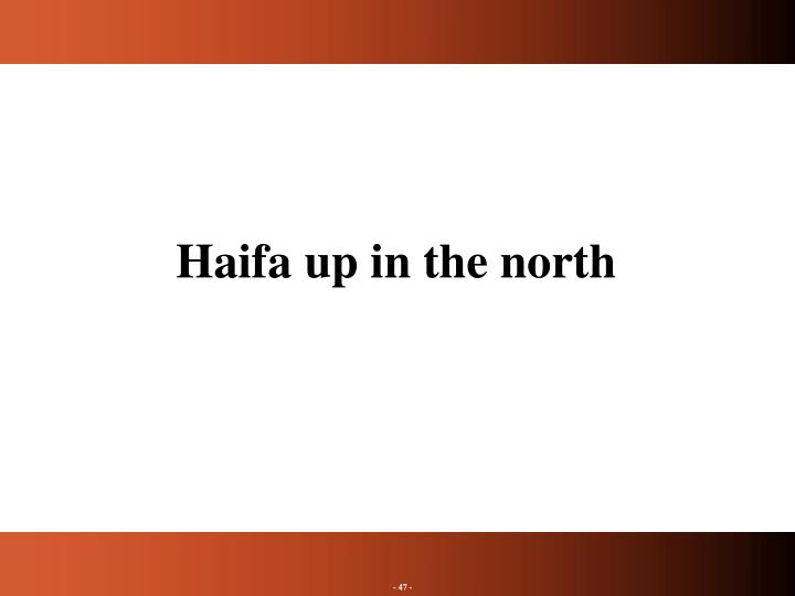 Haifa up in the north