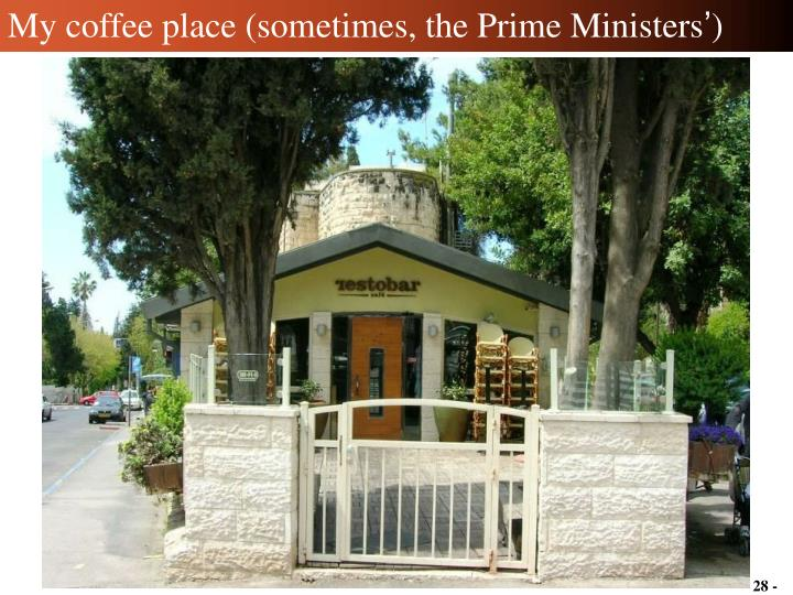 My coffee place (sometimes, the Prime Ministers