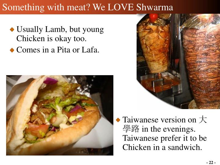 Something with meat? We LOVE Shwarma