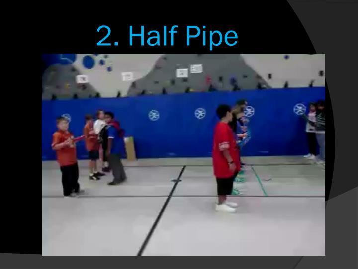 2. Half Pipe