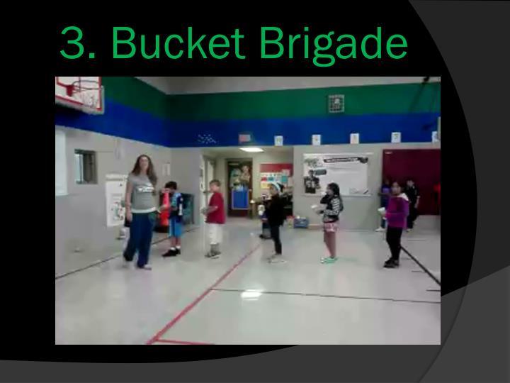 3. Bucket Brigade