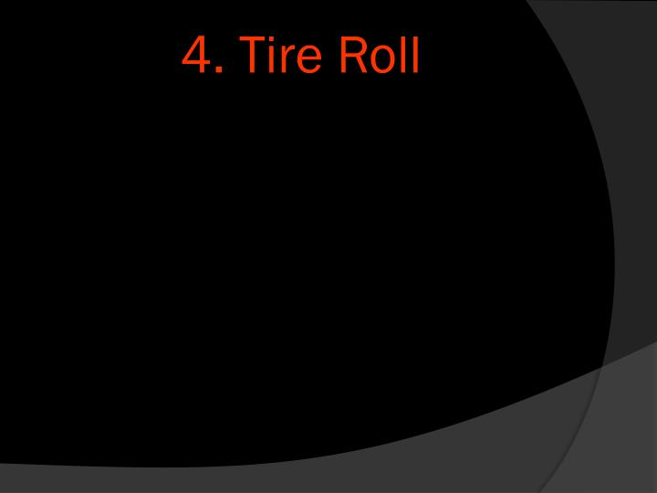 4. Tire Roll