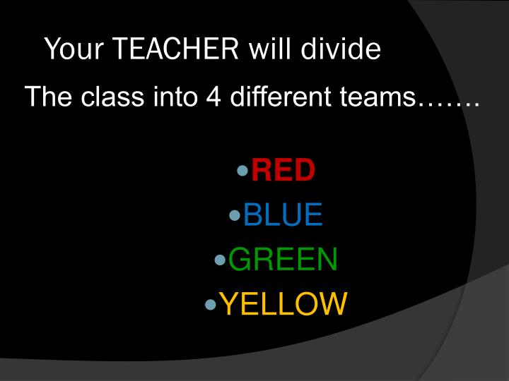 Your teacher will divide